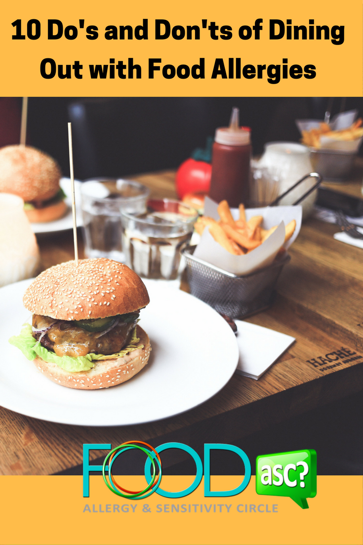 10 Do's and Don'ts of Dining Out with Food Allergies via FoodASC.com.  Are you wondering how to eat out safely with food allergies?  Check out these 5 Essential DO'S of Dining Out and  5 Crucial DON'TS of Dining Out!