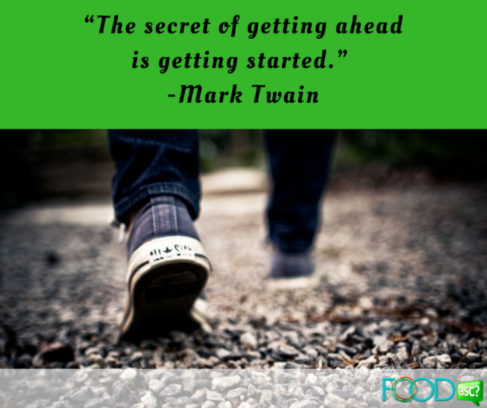 """The secret of getting ahead is getting started."" -Mark Twain"